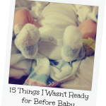 15 Things I Wasn't Ready For Before Baby