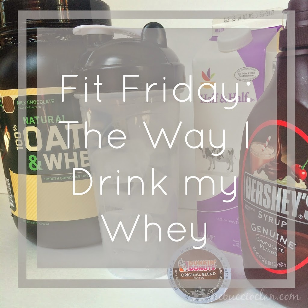 Fit Friday: The Way I Drink my Whey
