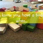 You Know You Have A Toddler When…