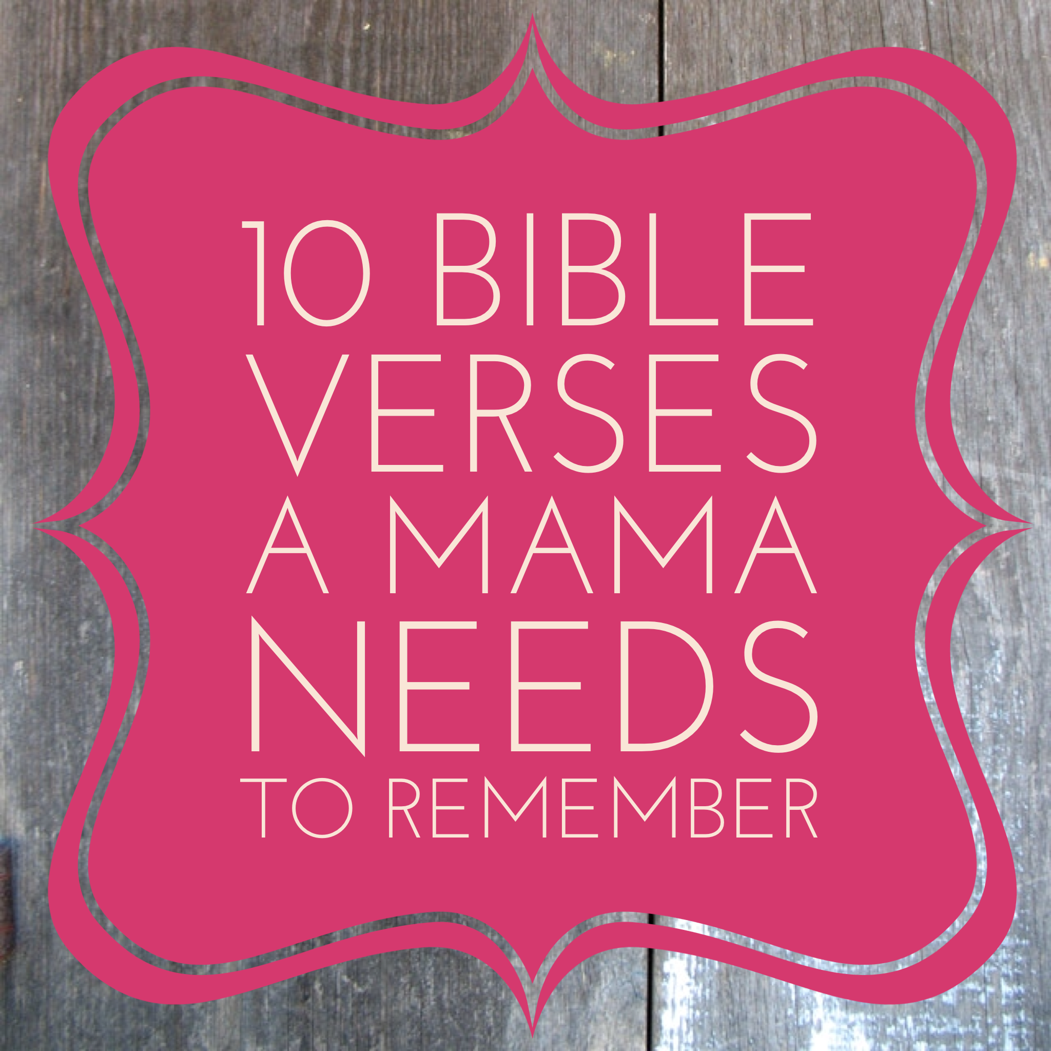 10 Bible Verses to Remember as a Mama