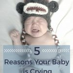 5 Reasons Your Baby is Crying