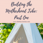 Building the Motherhood Tribe: Part One