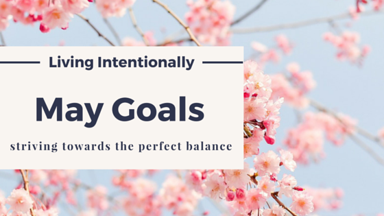 Living Intentionally – May Goals
